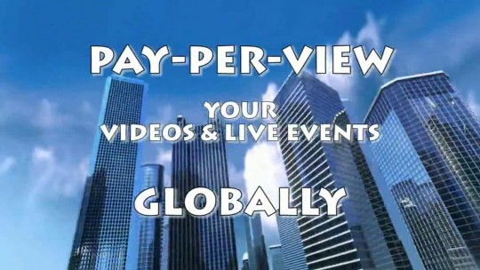 Pay-Per-View your Videos & Events Globally