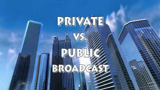 Private vs. Public Broadcast