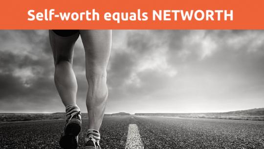Self Worth equals NETWORTH. Stream #732.